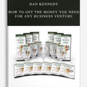 Dan Kennedy – How to Get the Money You Need For Any Business Venture