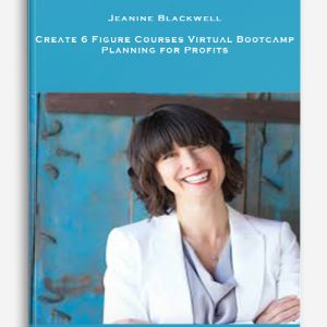 Jeanine Blackwell – Create 6 Figure Courses Virtual Bootcamp – Planning for Profits