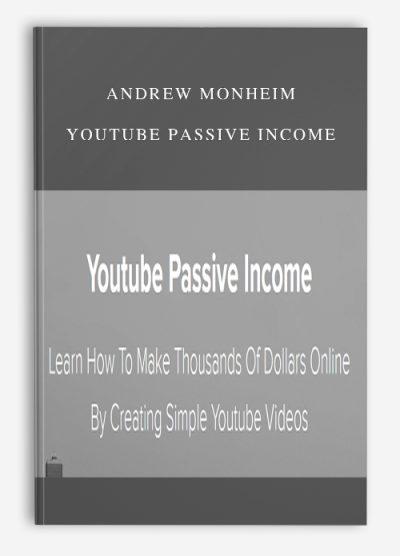 Andrew Monheim – Youtube Passive Income