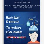Anthony Metivier – How to Learn and Memorize the Vocabulary of Any Language