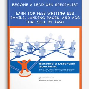 Become a Lead-Gen Specialist: Earn Top Fees Writing B2B Emails, Landing Pages, and Ads That Sell By AWAI