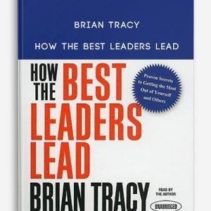 Brian Tracy – How the Best Leaders Lead