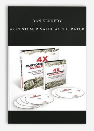 Dan Kennedy – 4X Customer Value Accelerator