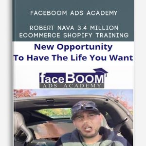 Faceboom Ads Academy – Robert Nava 3.4 Million Ecommerce Shopify Training