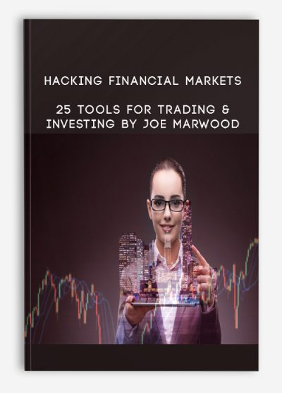 Hacking Financial Markets – 25 Tools For Trading & Investing By Joe Marwood