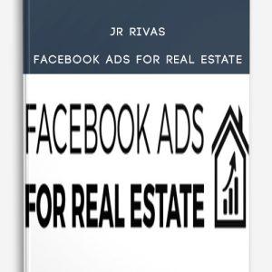 JR Rivas – Facebook Ads For Real Estate