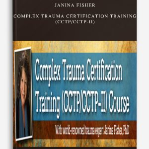 Janina Fisher – Complex Trauma Certification Training (CCTP/CCTP-II)