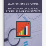 Learn Options on Futures for Hedging Options and Stocks By Hari Swaminathan