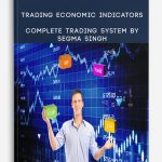 Trading Economic Indicators – Complete Trading System By Segma Singh