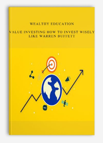 Wealthy Education – Value Investing How to Invest Wisely Like Warren Buffett