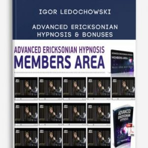 Advanced Ericksonian Hypnosis & Bonuses by Igor Ledochowski