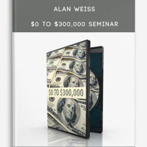 Alan Weiss – $0 to $300,000 Seminar