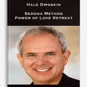 Hale Dwoskin – Sedona Method – Power of Love Retreat