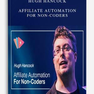 Hugh Hancock – Affiliate Automation for Non-Coders