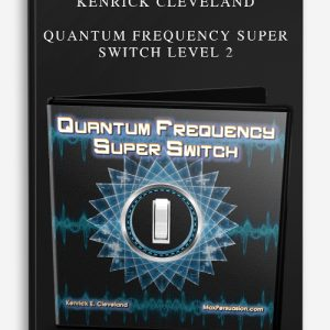 Kenrick Cleveland – Quantum Frequency Super Switch Level 2