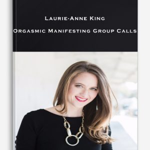 Laurie-Anne King – Orgasmic Manifesting Group Calls