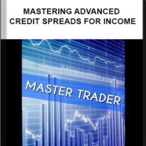 MASTERTRADER – MASTERING ADVANCED CREDIT SPREADS FOR INCOME