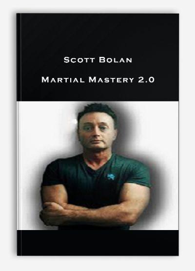 Scott Bolan – Martial Mastery 2.0