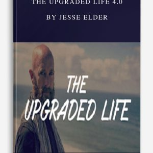 The Upgraded Life 4.0 by Jesse Elder