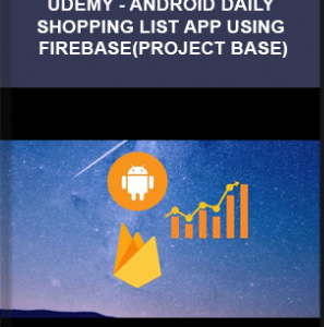 Udemy – Android Daily Shopping List App Using Firebase(Project base)