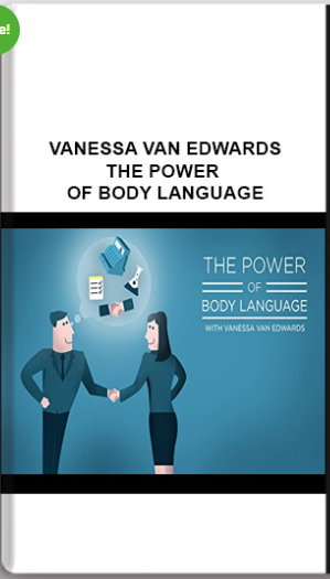 Vanessa Van Edwards – The Power of Body Language