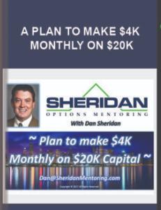 DAN SHERIDAN – A PLAN TO MAKE $4K MONTHLY ON $20K
