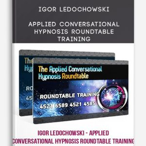 Igor Ledochowski – Applied Conversational Hypnosis Roundtable Training