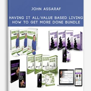 John Assaraf – Having It All/Value Based Living/How to Get More Done BUNDLE