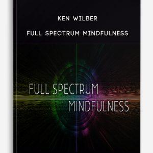 Ken Wilber – Full Spectrum Mindfulness