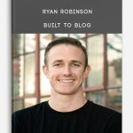 Ryan Robinson – Built to Blog