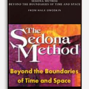 Sedona Method – Beyond the Boundaries of Time and Space by Hale Dwoskin