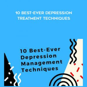 10 Best-Ever Depression Treatment Techniques by Margaret Wehrenberg