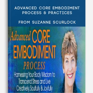 Advanced Core Embodiment Process & Practices from Suzanne Scurlock