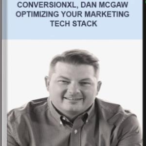 CONVERSIONXL, DAN MCGAW – OPTIMIZING YOUR MARKETING TECH STACK