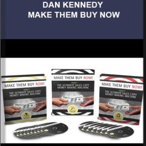 Dan Kennedy – Make Them Buy Now