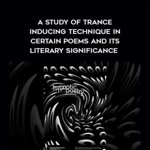 Hypnotic Poetry – A Study of Trance – Inducing Technique in Certain Poems and Its Literary Significance