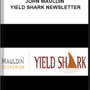 John Mauldin – Yield Shark Newsletter