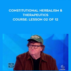 Constitutional Herbalism & Therapeutics course: Lesson 02 of 12 by Michael Moore