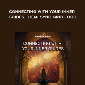 Monroe Institute – Connecting With Your Inner Guides – Hemi-Sync Mind Food