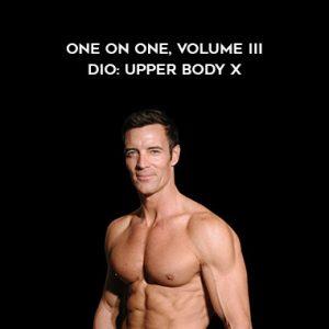 One on One, Volume III – DIO: Upper Body X by Tony Horton