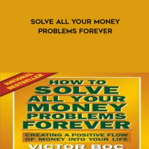 Solve All Your Money Problems Forever by Victor Boc