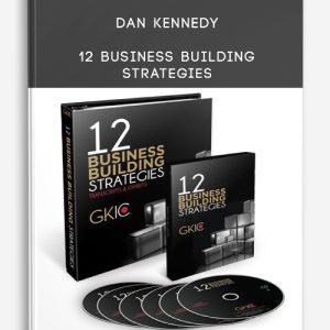 Dan Kennedy – 12 Business Building Strategies
