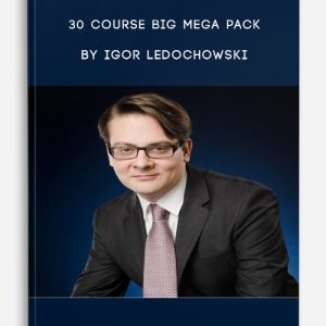 30 Course Big Mega Pack by Igor Ledochowski