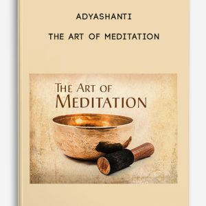 Adyashanti – The Art of Meditation