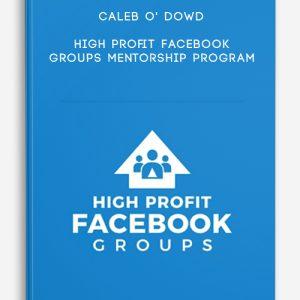 Caleb O' Dowd – High Profit Facebook Groups Mentorship Program