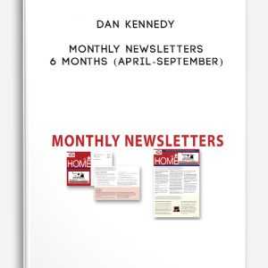 Dan Kennedy – Monthly Newsletters 6 Months (April-September)