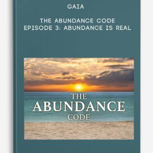 Gaia – The Abundance Code – Episode 3: Abundance Is Real