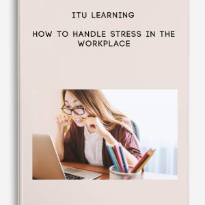ITU Learning – How To Handle Stress In The Workplace