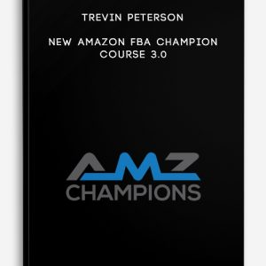 NEW Amazon FBA Champion Course 3.0 by Trevin Peterson