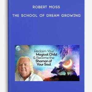 Robert Moss – The School of Dream Growing